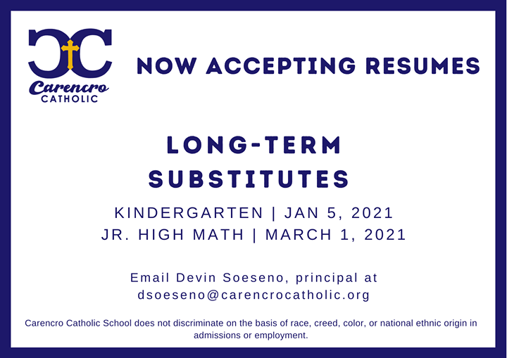 Now accepting resumes long-term substitutes. Kindergarten Jan 5, 2021. Jr. High Math March 1, 2021. Email Devin Soeseno, principal at dsoeseno@carencrocatholic.org.
